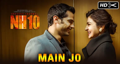Download Main Jo Promo video song of Movie NH10
