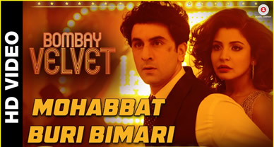 Download Mohabbat Buri Bimari HD Video Prom song of Movie Bombay Velvet
