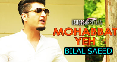 Download Mohabbat Yeh Full HD Music Video By Bilal Saeed