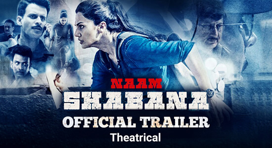 Download Naam Shabana Extended Official Trailer